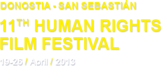 11th Human Rights Film Festival - Donostia-San Sebastián (19-26 april 2013)